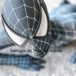 Os maiores inimigos do Homem-Aranha